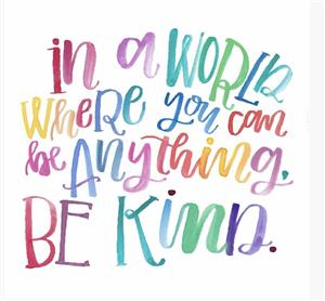 In a World Where You Can be Anything. Be Kind